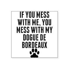 You Mess With My Dogue de Bordeaux Sticker