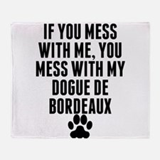 You Mess With My Dogue de Bordeaux Throw Blanket