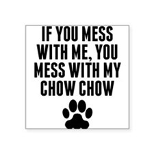 You Mess With My Chow Chow Sticker