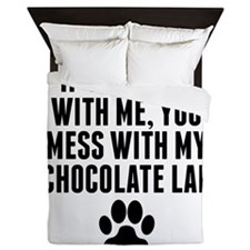 You Mess With My Chocolate Lab Queen Duvet