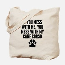 You Mess With My Cane Corso Tote Bag