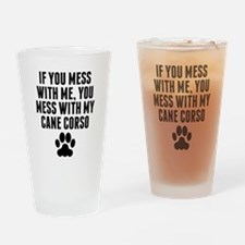 You Mess With My Cane Corso Drinking Glass