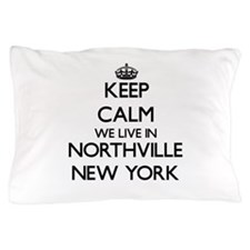 Keep calm we live in Northville New Yo Pillow Case