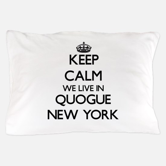Keep calm we live in Quogue New York Pillow Case