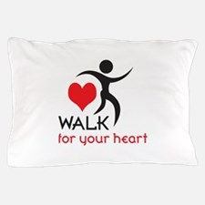 WALK FOR YOUR HEART Pillow Case