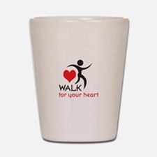 WALK FOR YOUR HEART Shot Glass