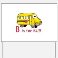 B Is For Bus Yard Sign