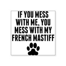 You Mess With My French Mastiff Sticker