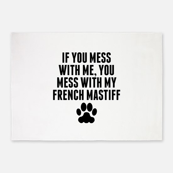 You Mess With My French Mastiff 5'x7'Area Rug