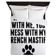 You Mess With My French Mastiff Queen Duvet