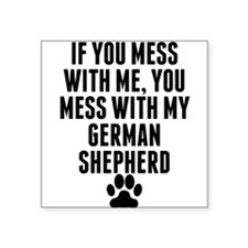 You Mess With My German Shepherd Sticker