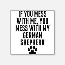 You Mess With My German Shepherd Sticker