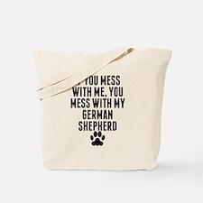 You Mess With My German Shepherd Tote Bag