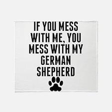 You Mess With My German Shepherd Throw Blanket