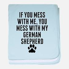 You Mess With My German Shepherd baby blanket