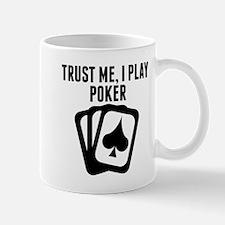 Trust Me I Play Poker Mugs
