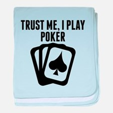 Trust Me I Play Poker baby blanket