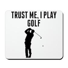 Trust Me I Play Golf Mousepad