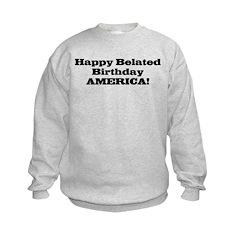 happy belated birthday americ Sweatshirt