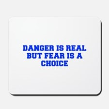 Danger is real but fear is a choice-Fre blue Mouse