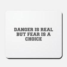 DANGER IS REAL BUT FEAR IS A CHOICE-Fre gray Mouse