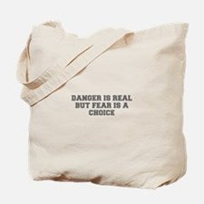 DANGER IS REAL BUT FEAR IS A CHOICE-Fre gray Tote