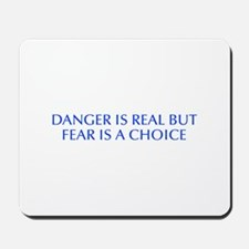 Danger is real but fear is a choice-Opt blue Mouse
