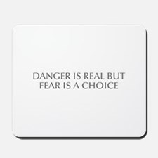 DANGER IS REAL BUT FEAR IS A CHOICE-Opt gray Mouse