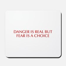 DANGER IS REAL BUT FEAR IS A CHOICE-Opt red Mousep