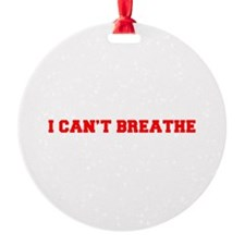 I CAN T BREATHE-Fre red Ornament