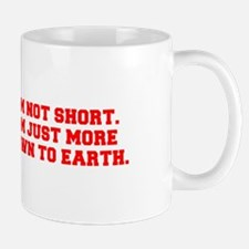 I M NOT SHORT I M JUST MORE DOWN TO EARTH-Fre red