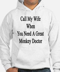 Call My Wife When You Need A Gre Hoodie
