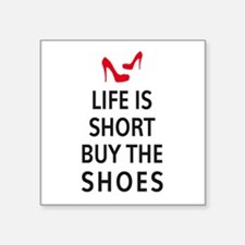 Life is short, buy the shoes Sticker