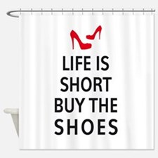 Life is short, buy the shoes Shower Curtain