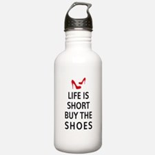 Life is short, buy the shoes Water Bottle