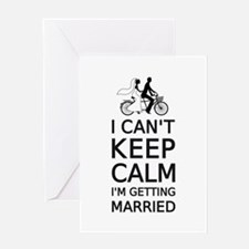 I can't keep calm, I'm getting married Greeting Ca