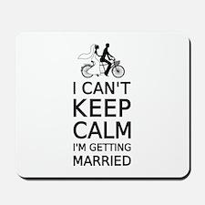 I can't keep calm, I'm getting married Mousepad