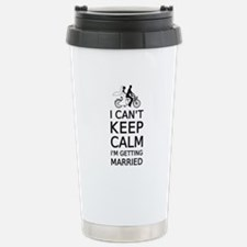 I can't keep calm, I'm getting married Travel Mug