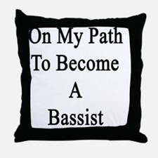 On My Path To Become A Bassist  Throw Pillow