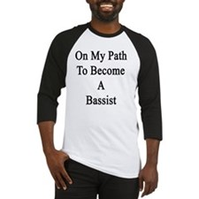 On My Path To Become A Bassist  Baseball Jersey