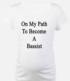 On My Path To Become A Bassist  Shirt