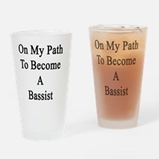 On My Path To Become A Bassist  Drinking Glass