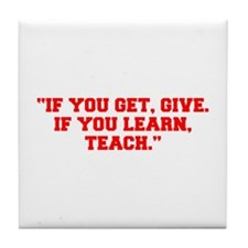 IF YOU GET GIVE IF YOU LEARN TEACH-Fre red Tile Co