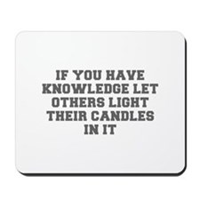 IF YOU HAVE KNOWLEDGE LET OTHERS LIGHT THEIR CANDL