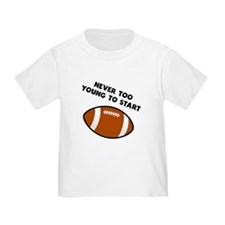 Never Too Young To Start Football T-Shirt