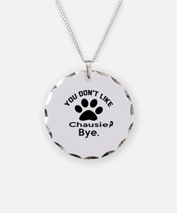 You Do Not Like chausie ? By Necklace
