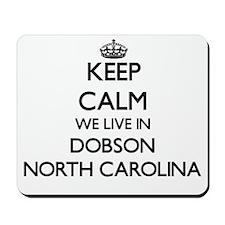 Keep calm we live in Dobson North Caroli Mousepad