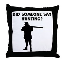 Did Someone Say Hunting? Throw Pillow