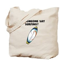 Did Someone Say Surfing? Tote Bag