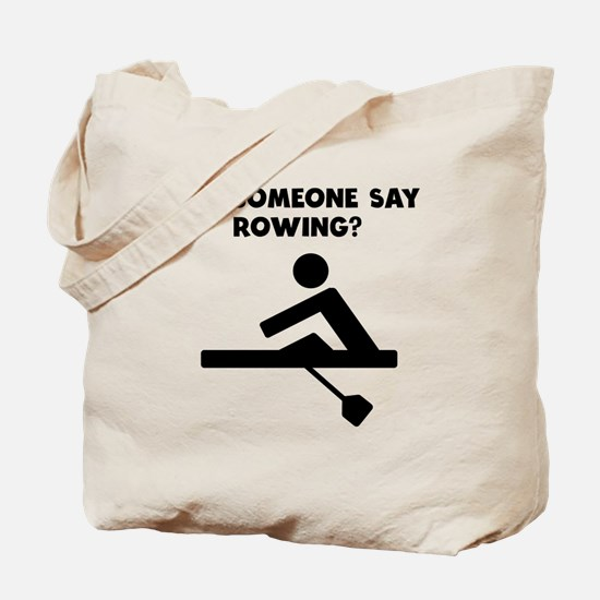 Did Someone Say Rowing? Tote Bag